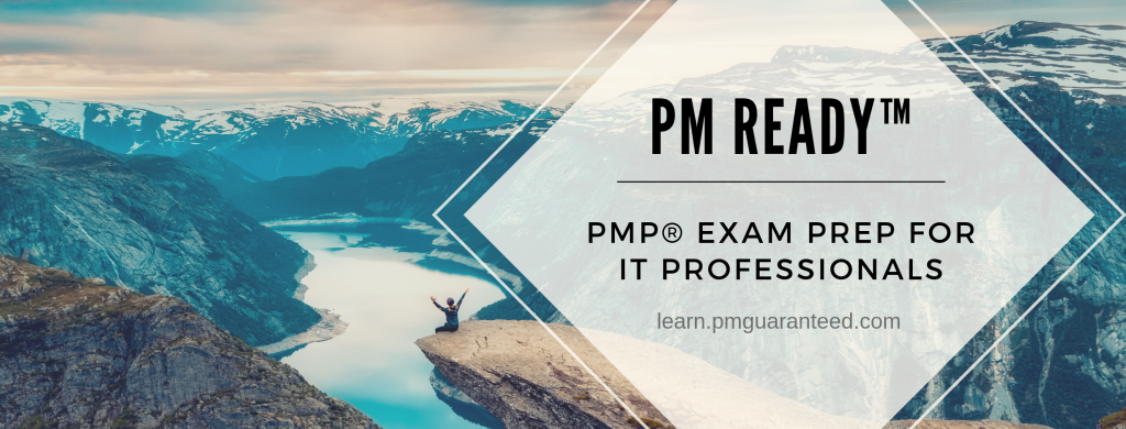 PM Ready™  PMP® Exam Preparation for I.T. Professionals:  Learn.PMGuaranteed.com