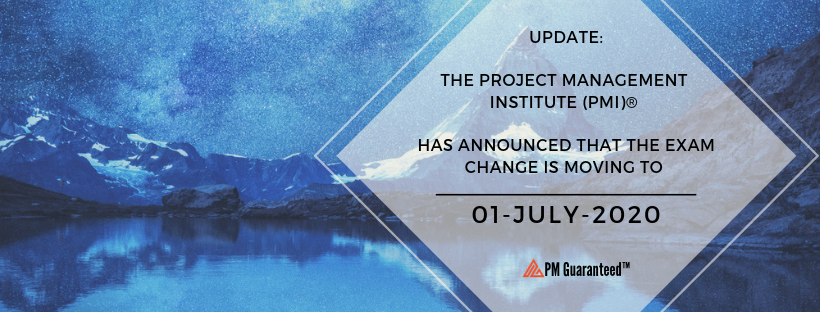 The Project Management Institute (PMI)® has announced that the exam change is moving to 01 July, 2020.